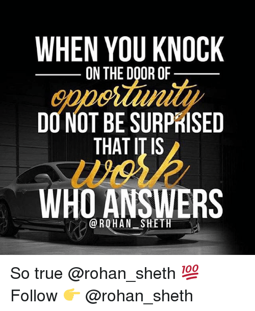 knock on the door: WHEN YOU KNOCK  ON THE DOOR OF  DO NOT BE SURPrlSED  THAT ITIS  WHO ANSWERS  ROHAN SH ETH So true @rohan_sheth 💯 Follow 👉 @rohan_sheth