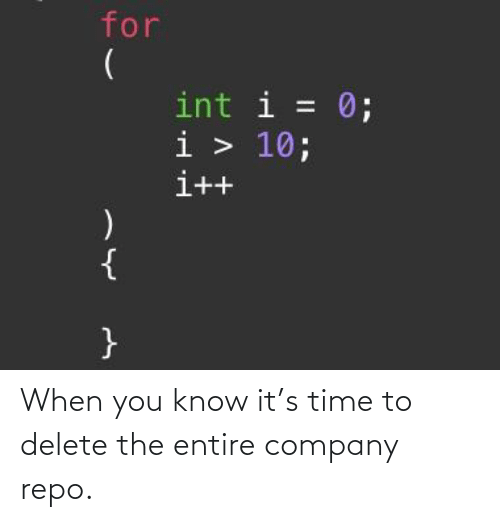 company: When you know it's time to delete the entire company repo.