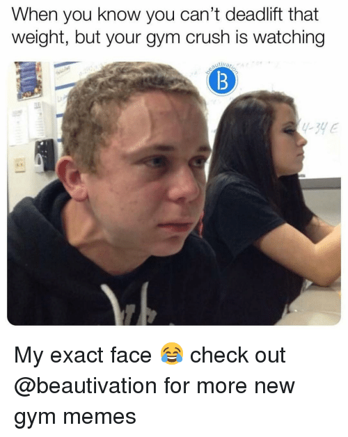 gym memes: When you know you can't deadlift that  weight, but your gym crush is watching My exact face 😂 check out @beautivation for more new gym memes