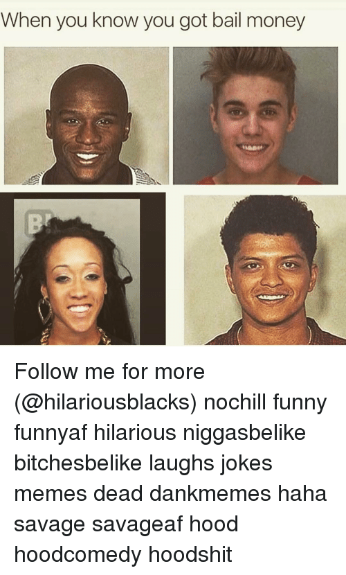 Jokes Meme: When you know you got bail money Follow me for more (@hilariousblacks) nochill funny funnyaf hilarious niggasbelike bitchesbelike laughs jokes memes dead dankmemes haha savage savageaf hood hoodcomedy hoodshit