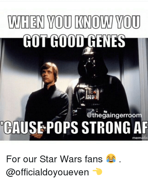 Af, Gym, and Pop: WHEN YOU KNOW YOU  thegaingerroo  CAUSE POPS STRONG AF  mematic For our Star Wars fans 😂 . @officialdoyoueven 👈