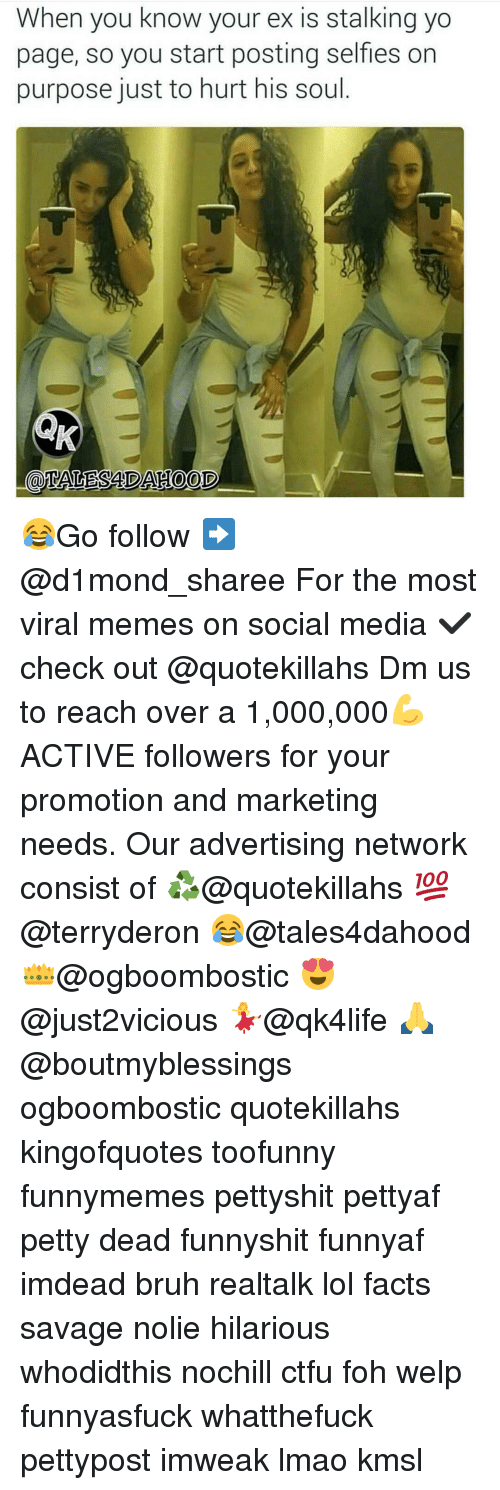 Foh, Memes, and 🤖: When you know your ex is stalking yo  page, so you start posting selfies on  purpose just to hurt his soul 😂Go follow ➡@d1mond_sharee For the most viral memes on social media ✔check out @quotekillahs Dm us to reach over a 1,000,000💪ACTIVE followers for your promotion and marketing needs. Our advertising network consist of ♻@quotekillahs 💯@terryderon 😂@tales4dahood 👑@ogboombostic 😍@just2vicious 💃@qk4life 🙏@boutmyblessings ogboombostic quotekillahs kingofquotes toofunny funnymemes pettyshit pettyaf petty dead funnyshit funnyaf imdead bruh realtalk lol facts savage nolie hilarious whodidthis nochill ctfu foh welp funnyasfuck whatthefuck pettypost imweak lmao kmsl