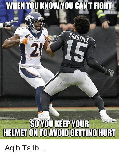 Aqib Talib: WHEN YOU KNOWYOU CANT FIGHT  RABTREE  SOYOUKEEP YOUR  HELMET ONTO AVOID GETTING HURT Aqib Talib...