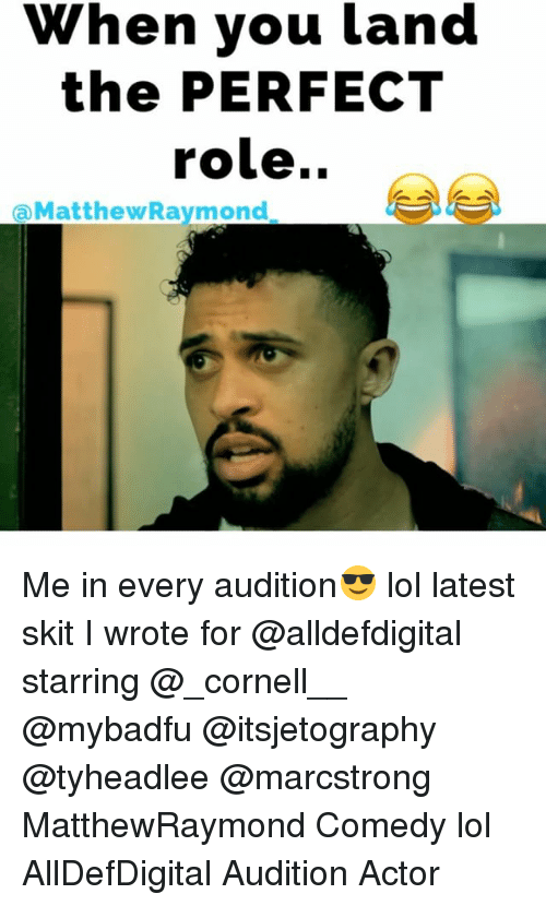 Lol, Memes, and Comedy: When you land  the PERFECT  role..  a Matthew Raymond Me in every audition😎 lol latest skit I wrote for @alldefdigital starring @_cornell__ @mybadfu @itsjetography @tyheadlee @marcstrong MatthewRaymond Comedy lol AllDefDigital Audition Actor