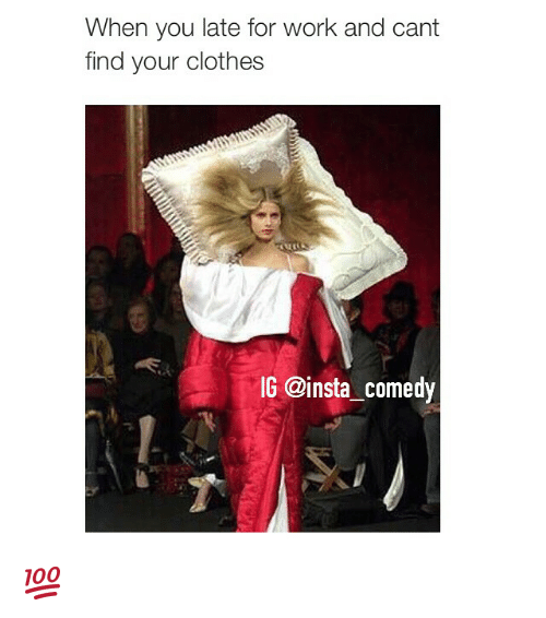 Funny Late For Work Meme : When you late for work and cant find your clothes ig