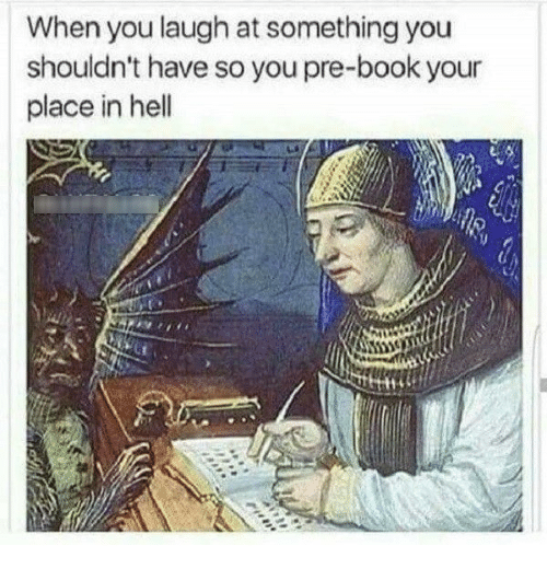 Memes, Book, and Hell: When you laugh at something you  shouldn't have so you pre-book your  place in hell