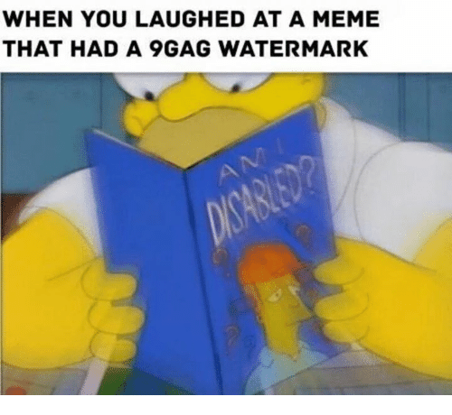 Dank Memes, Watermark, and Gag: WHEN YOU LAUGHED AT A MEME  THAT HAD A GAG WATERMARK
