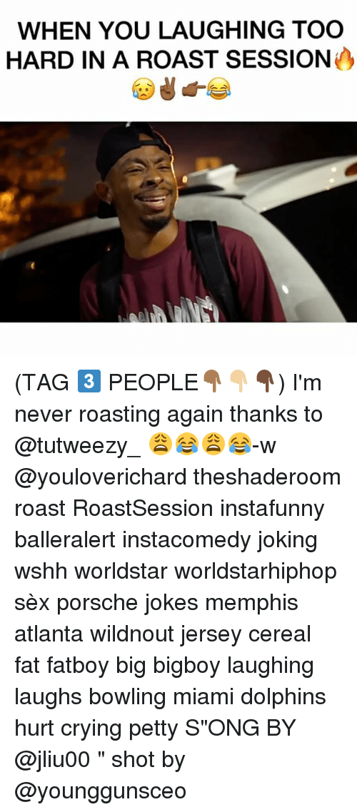 "Crying, Memes, and Petty: WHEN YOU LAUGHING TOO  HARD IN A ROAST SESSION (TAG 3️⃣ PEOPLE👇🏾👇🏼👇🏿) I'm never roasting again thanks to @tutweezy_ 😩😂😩😂-w @youloverichard theshaderoom roast RoastSession instafunny balleralert instacomedy joking wshh worldstar worldstarhiphop sèx porsche jokes memphis atlanta wildnout jersey cereal fat fatboy big bigboy laughing laughs bowling miami dolphins hurt crying petty S""ONG BY @jliu00 "" shot by @younggunsceo"