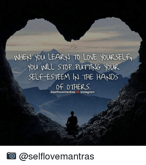 Love Yourself: WHEN You LEARN TO LOVE YOURSELF,  you WLL STOP RUT ING YOUR  SELF-ESTEEM IN THE HANDS  of OTHERS  aselflove mantras o instagram 📷  @selflovemantras