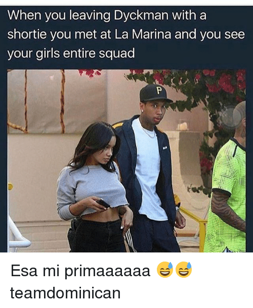 Girls, Memes, and Squad: When you leaving Dyckman with a  shortie you met at La Marina and you see  your girls entire squad Esa mi primaaaaaa 😅😅 teamdominican