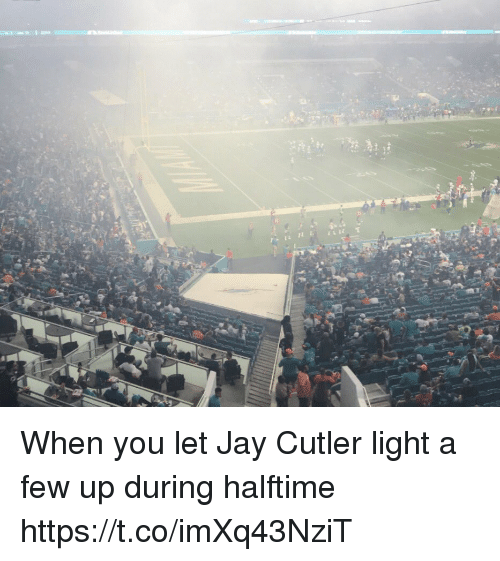 cutler: When you let Jay Cutler light a few up during halftime https://t.co/imXq43NziT