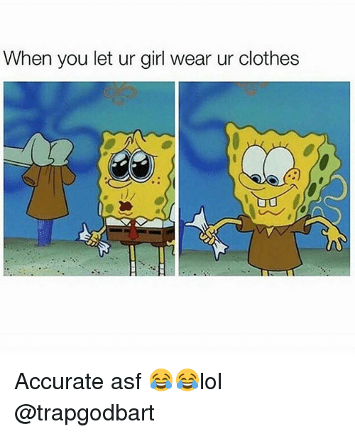 Clothes, Memes, and Girl: When you let ur girl wear ur clothes Accurate asf 😂😂lol @trapgodbart