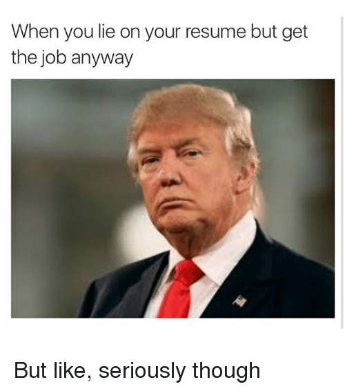 Funny Meme: When You Lie on Your Resume but Get the Job Anyway but ...