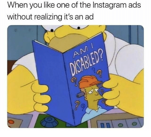 Instagram, Dank Memes, and One: When you like one of the Instagram ads  without realizing it's an ad  2