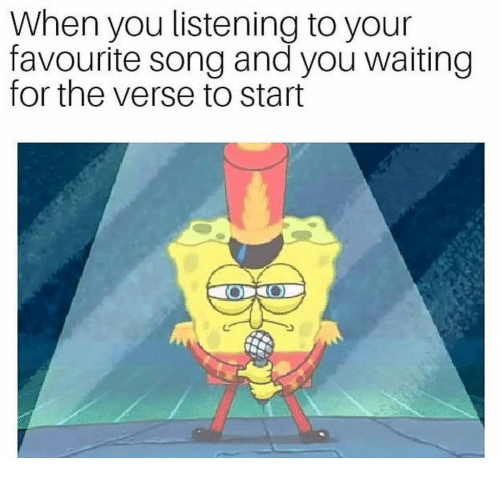 Funny, Waiting..., and Song: When you listening to your  favourite song and you waiting  for the verse to start