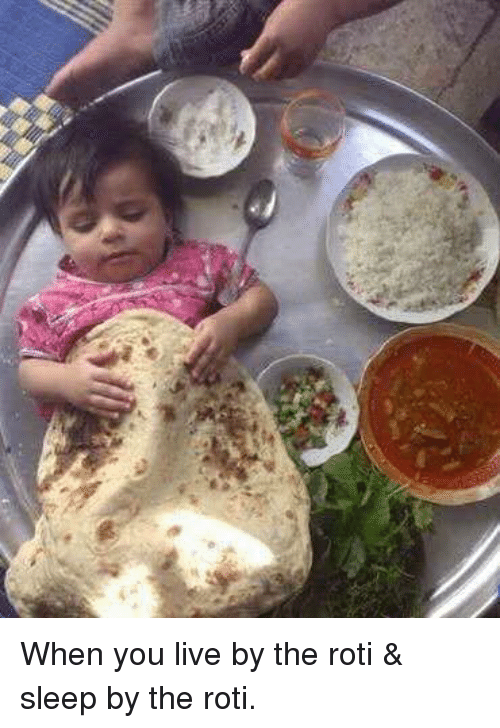 Live, Sleeping, and Bengali: When you live by the roti & sleep by the roti.