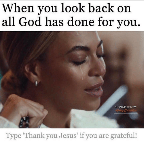 """thank you jesus: When you look back on  all God has done for you  SIGNATURE BY:  Type """"Thank you Jesus' if you are grateful!"""