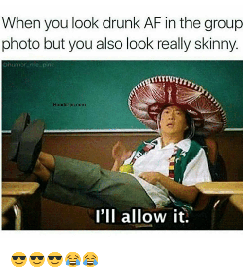 Funny: When you look drunk AF in the group  photo but you also look really skinny  humor  Hoodclips.com  I'll allow it. 😎😎😎😂😂