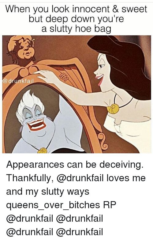 Drunk: When you look innocent & sweet  but deep down you're  a slutty hoe bag  drunk fa Appearances can be deceiving. Thankfully, @drunkfail loves me and my slutty ways queens_over_bitches RP @drunkfail @drunkfail @drunkfail @drunkfail