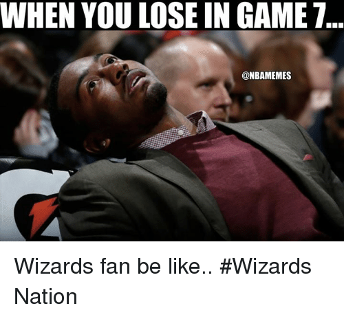 Be Like, Nba, and Game: WHEN YOU LOSE IN GAME  @NBAMEMES Wizards fan be like.. #Wizards Nation