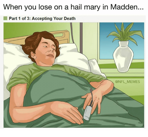 maddening: When you lose on a hail mary in Madden  ...  Part 1 of 3: Accepting Your Death  @NFL_MEMES