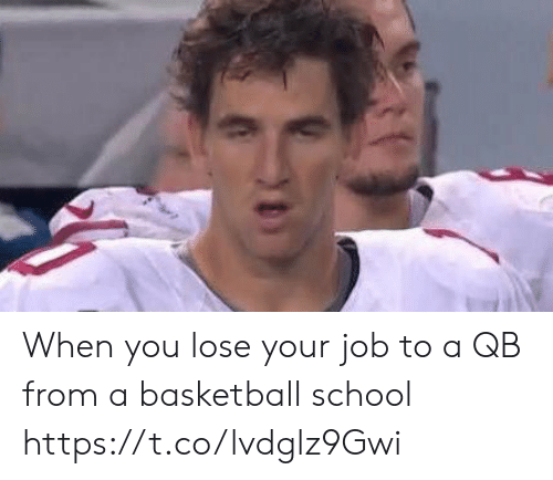 You Lose: When you lose your job to a QB from a basketball school https://t.co/lvdglz9Gwi