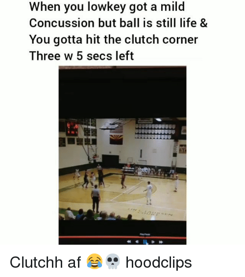 Af, Concussion, and Funny: When you lowkey got a mild  Concussion but ball is still life &  You gotta hit the clutch corner  Three w 5 secs left Clutchh af 😂💀 hoodclips