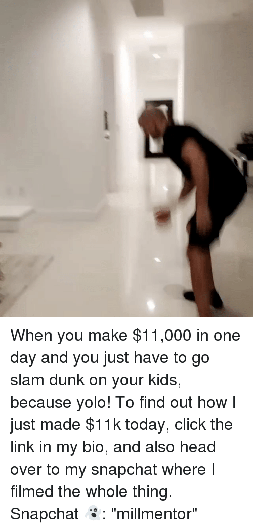 """Memes, 🤖, and The Link: When you make $11,000 in one day and you just have to go slam dunk on your kids, because yolo! To find out how I just made $11k today, click the link in my bio, and also head over to my snapchat where I filmed the whole thing. Snapchat 👻: """"millmentor"""""""