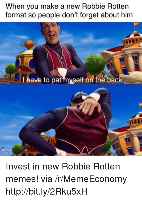 robbie rotten: When you make a new Robbie Rottern  format so people don't forget about him  t have to pathyself on the back Invest in new Robbie Rotten memes! via /r/MemeEconomy http://bit.ly/2Rku5xH