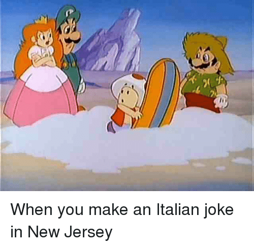 Italian Joke: When you make an Italian joke in New Jersey