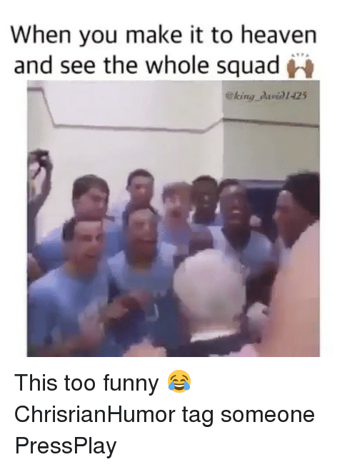 Funny, Heaven, and Memes: When you make it to heaven  and see the whole squadr  eking avi01425 This too funny 😂 ChrisrianHumor tag someone PressPlay