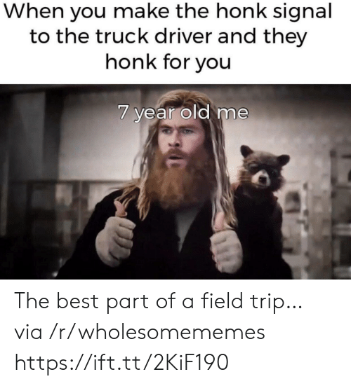 Signal: When you make the honk signal  to the truck driver and they  honk for you  7 year old me The best part of a field trip… via /r/wholesomememes https://ift.tt/2KiF190