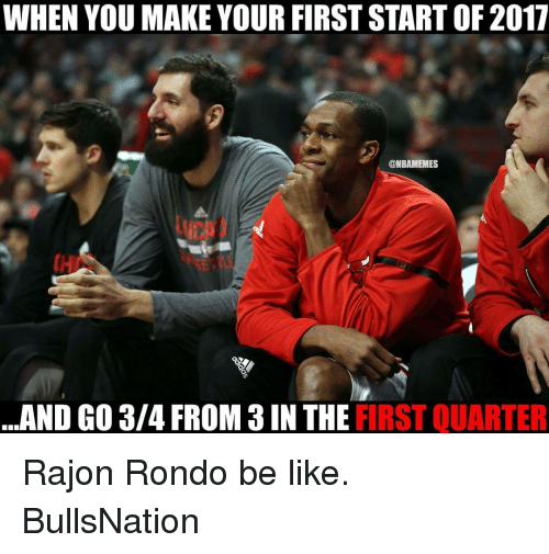 Rajon Rondo: WHEN YOU MAKE YOUR FIRST START OF 2017  @NBAMEMES  AND GO 3/4 FROM 3 IN THE  FIRST QUARTER Rajon Rondo be like. BullsNation