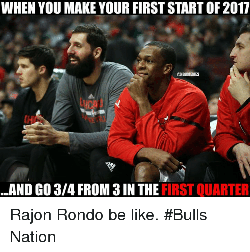 Rajon Rondo: WHEN YOU MAKE YOUR FIRST START OF2017  ONBAMEMES  AND GO 3/4 FROM 3IN THE IRST QUARTER Rajon Rondo be like. #Bulls Nation