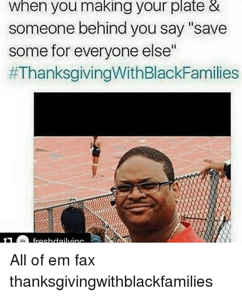 """Memes, Thanksgiving With Black Families, and 🤖: when you making your plate &  someone behind you say """"save  some for everyone else""""  All of em fax thanksgivingwithblackfamilies"""