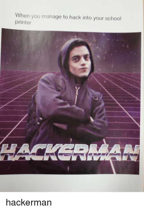 School, Hack, and Printer: When you manage to hack into your school  printer