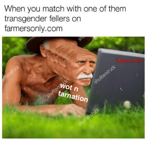 farmers only.com: When you match with one of them  transgender fellers on  farmers only.com  Wot n  tarnation