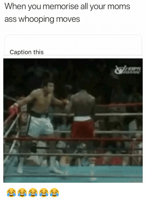 Ass, Moms, and Girl Memes: When you memorise all your moms  ass whooping moves  Caption this 😂😂😂😂😂