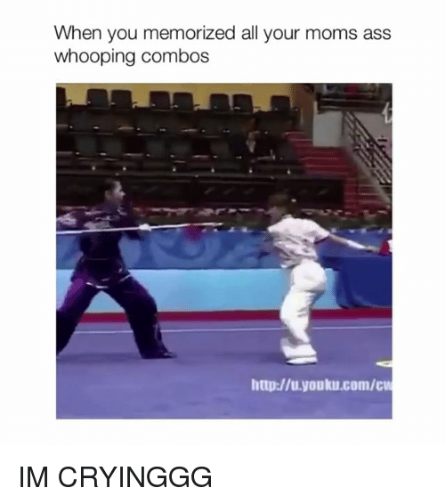 Ass, Moms, and Http: When you memorized all your moms ass  whooping combos  http://u.youku.com/cu IM CRYINGGG