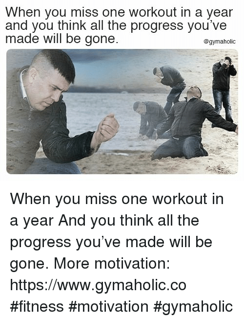 Fitness, All The, and Gone: When you miss one workout in a year  and you think all the progress you've  made will be gone  @gymaholic When you miss one workout in a year  And you think all the progress you've made will be gone.  More motivation: https://www.gymaholic.co  #fitness #motivation #gymaholic