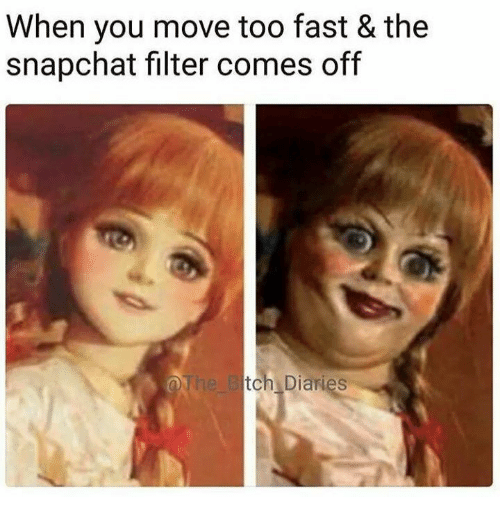 Memes, Snapchat, and 🤖: When you move too fast & the  snapchat filter comes off  tch Diaries