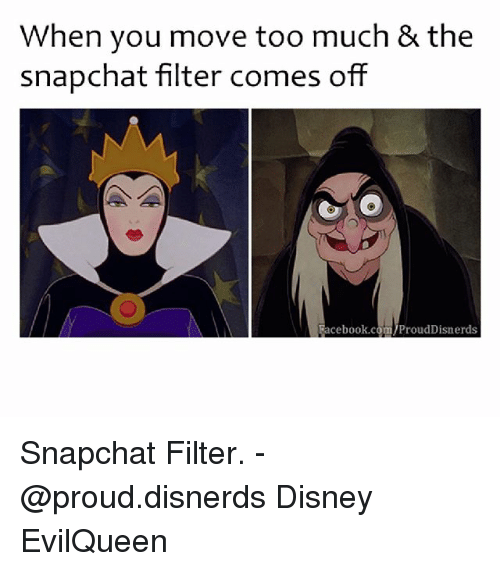Disney, Facebook, and Memes: When you move too much & the  snapchat filter comes off  Facebook c  ProudDisnerds Snapchat Filter. - @proud.disnerds Disney EvilQueen