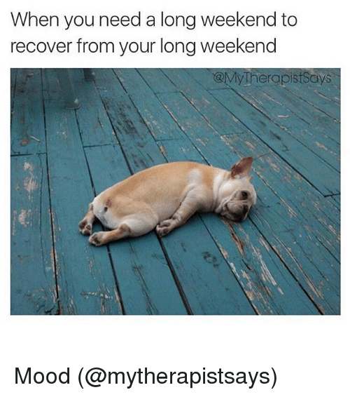 when you need a long weekend to recover from your 2990709 when you need a long weekend to recover from your long weekend