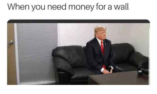 Need Money: When you need money for a wall