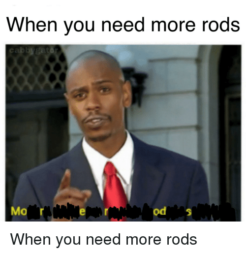 Mo Od: When you need more rods  Mo  od