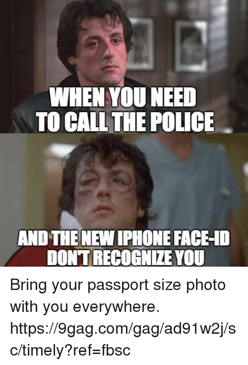 gagging: WHEN YOU NEED  TO CALL THE POLICE  AND THE NEW IPHONE FACE-10  DONTRECOGNIZE YOU Bring your passport size photo with you everywhere. https://9gag.com/gag/ad91w2j/sc/timely?ref=fbsc