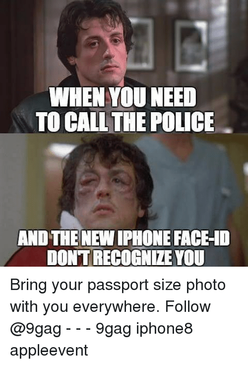 9gag, Iphone, and Memes: WHEN YOU NEED  TO CALL THE POLICE  AND THE NEW IPHONE FACE-ID  DONT RECOGNIZE YOU Bring your passport size photo with you everywhere. Follow @9gag - - - 9gag iphone8 appleevent