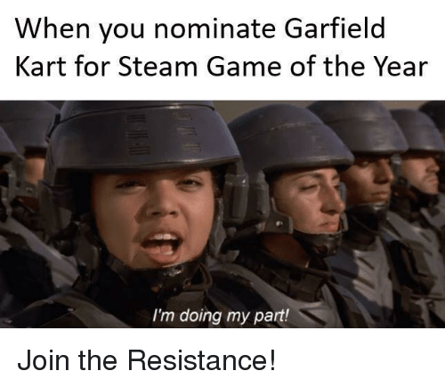 the resistance: When you nominate Garfield  Kart for Steam Game of the Year  I'm doing my part! Join the Resistance!