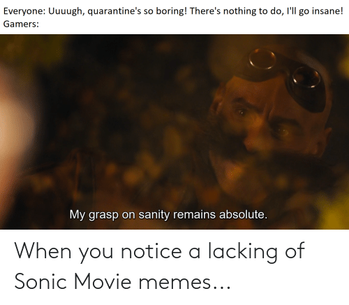 Movie Memes: When you notice a lacking of Sonic Movie memes...