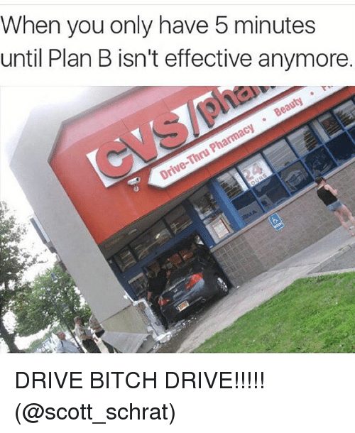Beautiful, Driving, and Funny: When you only have 5 minutes  until Plan B isn't effective anymore.  Beauty  Pharmacy  Drive-Thru DRIVE BITCH DRIVE!!!!! (@scott_schrat)